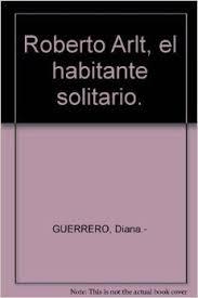 Diana Guerrero. Periodista desaparecida, autora e investigadora de Roberto Arlt. Compañera.